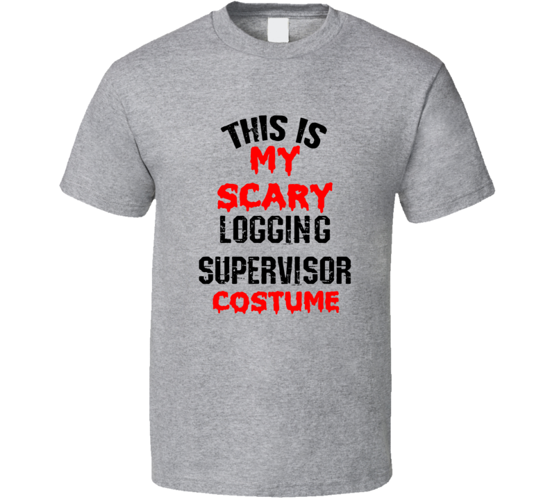 Primary image for This Is My Scary Logging Supervisor  Costume Funny Occupation Halloween T Shirt
