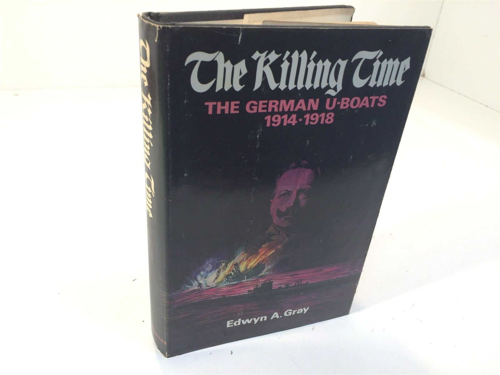 The Killing Time: The German U-Boats 1914-1918 by Edwyn A. Gray HC/DJ 1972