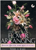 The Book of Flower Arranging Fresh Dried and Artificial Flowers How to Book - $10.95