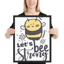 Let's Bee strong fun 16x 20 poster - $49.95