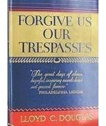 Forgive Us Our Trespasses [Hardcover] [Jan 01, 1932] Lloyd C. Douglas - $7.43