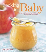 Cooking for Baby: Wholesome, Homemade, Delicious Foods for 6 to 18 Month... - $14.55