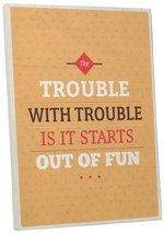 "Pingo World 0107QA0QYES ""Trouble with Trouble"" Inspirational Motivational Happin - $43.51"