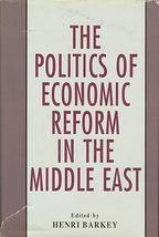 The Politics of Economic Reform in the Middle East (1992, Hardcover) - $59.99