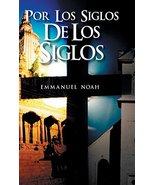 Por Los Siglos de Los Siglos (Spanish Edition) [Hardcover] Noah, Emmanuel - $17.77