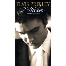 I BELIEVE - Gospel Masters by Elvis Presley