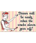 """""""Dinner Will Be Ready When the Smoke Alarm Goes Off"""" Humorous Magnet - $7.99"""