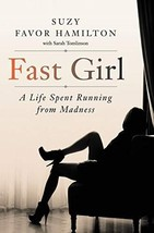 Fast Girl: A Life Spent Running from Madness [Hardcover] Hamilton, Suzy Favor image 2