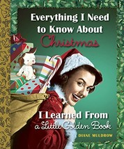 Everything I Need to Know About Christmas I Learned From a Little Golden... - $6.92