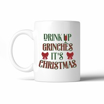 Drink Up Grinches It's Christmas White Mug - $14.99