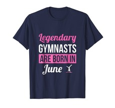 Legendary Gymnasts Are Born In June Gift Gymnastics Tee - $17.99+