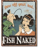 Fish Naked, Show Off your Rod... - Metal Tin Sign Wall Art - $17.81