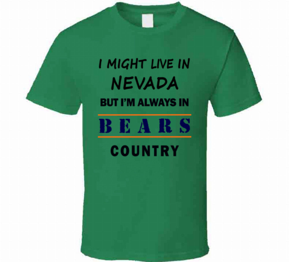 I Might Live In Nevada But Im Always In Bears Country T Shirt Chicago Fans Tee