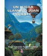 Un Lugar Llamado Juan Vicente (Spanish Edition) [Hardcover] Fajardo Zald... - $15.79