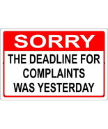 Tin Sign - Sorry Deadline for Complaints Was Yesterday - $24.69