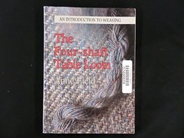 The four-shaft table loom: An introduction to weaving Field, Anne - $106.94