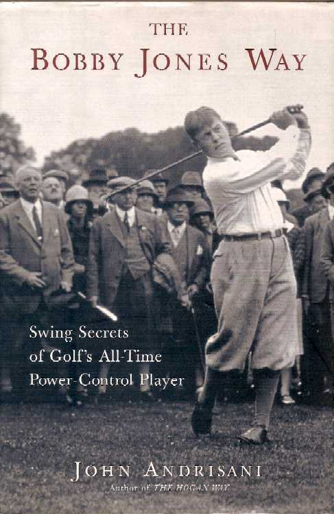 The Bobby Jones Way - Swing Secrets of Golf's All-Time Power