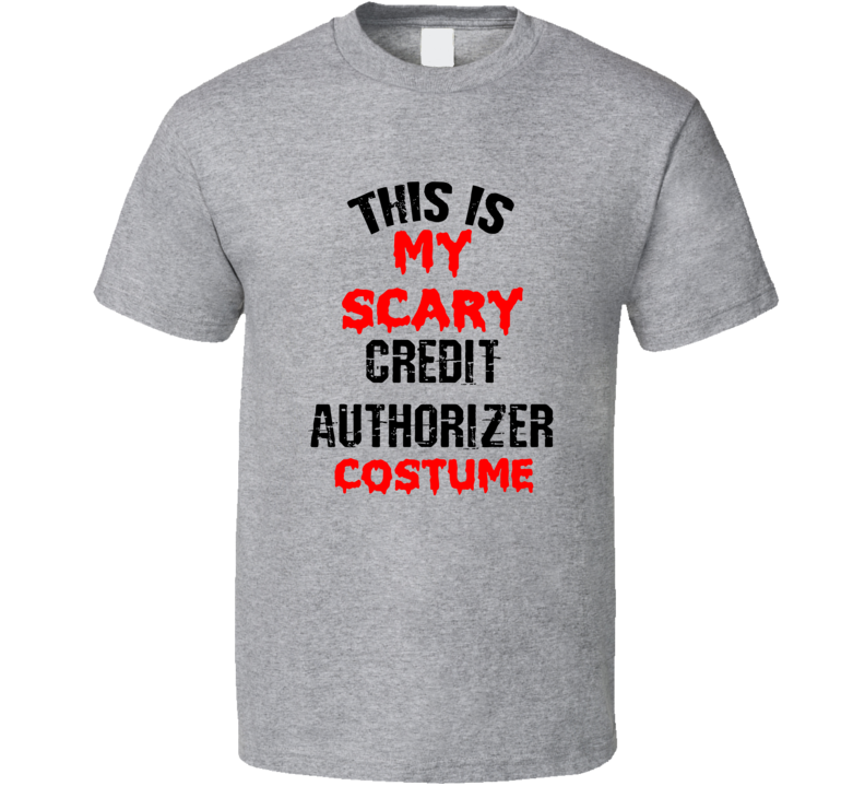 Primary image for This Is My Scary Credit Authorizer  Costume Funny Occupation Halloween T Shirt