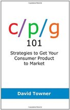C P G 101: Strategies to Get Your Consumer Product to Market [Paperback]... - $75.98