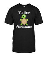 Turtley Awesome TShirt for Lovers of Turtle - $17.99+