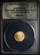 RARE 2010 Token Dan Carr Indian Eagle 1/10 GOLD .999 ANACS MS69 Lot A 467