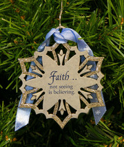 """FAITH...NOT SEEING IS BELIEVING"" PEWTER INSPIRATIONAL SNOWFLAKE ORNAMENT - $9.99"