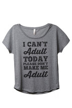 Thread Tank I Cant Adult Today Please Dont Make Me Adult Women's Slouchy Dolman  - $24.99+