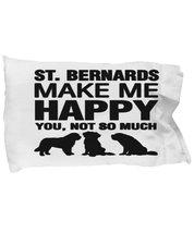 St Bernards Make Me Happy Pillow Case - $9.75