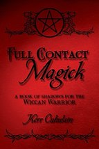 Full Contact Magick: A Book of Shadows for the Wiccan Warrior Cuhulain, ... - $5.45