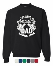 This is What an Amazing Dad Looks Like Sweatshirt Father`s Day Gift - $14.28+