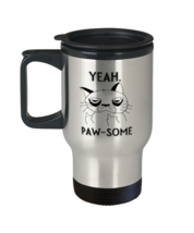 Funny Cat  Travel Mug - Yeah Paw-some - Unique Gift For Men and Women Pet  - $32.90
