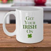 Get Your Irish On Mug - Perfect Gift for St Patricks Day - Irish Gifts - Tea Mug - $14.95
