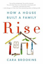 Rise: How a House Built a Family [Hardcover] Brookins, Cara - $1.83