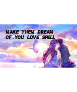 Love Spell, DREAM of you, Love spell to make them dream of you, magic lo... - $19.97