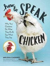 How to Speak Chicken: Why Your Chickens Do What They Do & Say What They ... - $6.95