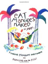 Eat Mangoes Naked: Finding Pleasure Everywhere (and dancing with the Pit... - $6.10