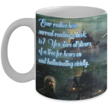 Reading Mug (11 oz) \ Ever realize how surreal reading a book is? \Gift ... - $13.95