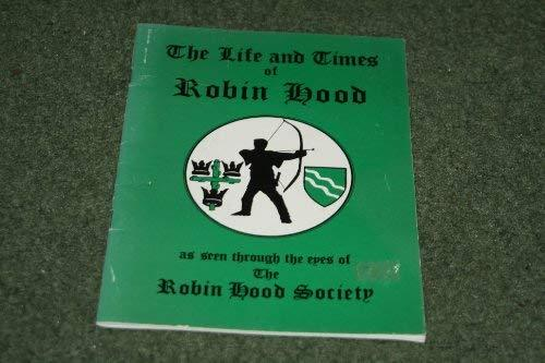 The Life & Times of Robin Hood As Seen Through The Eyes of The Robin Hood Societ