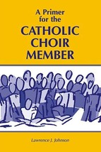 A Primer for the Choir Member by Lawrence J. Johnson