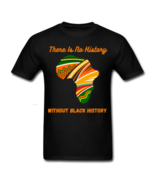 There In No History Without Black History T-Shirt - $20.99+