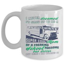 Mama Coffee Mug, I'd Grow Up To Be A Mom Of A School Bus Driver Cup - $17.99