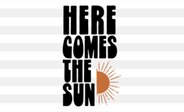 Here Comes The Sun SVG | Sunshine SVG |Here Comes The Sun Print,digital ... - $1.99