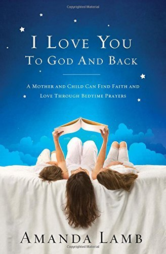 Primary image for I Love You to God and Back: A Mother and Child Can Find Faith and Love Through B