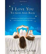 I Love You to God and Back: A Mother and Child Can Find Faith and Love T... - $5.16