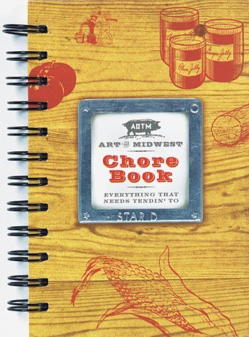 The Chore Book: Things That Need Tendin' To [Spiral-bound] of the Midwest, Art a
