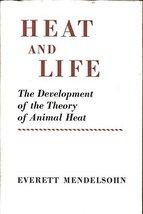 Heat and Life: The Development of the Theory of Animal Heat Everett Mendelsohn