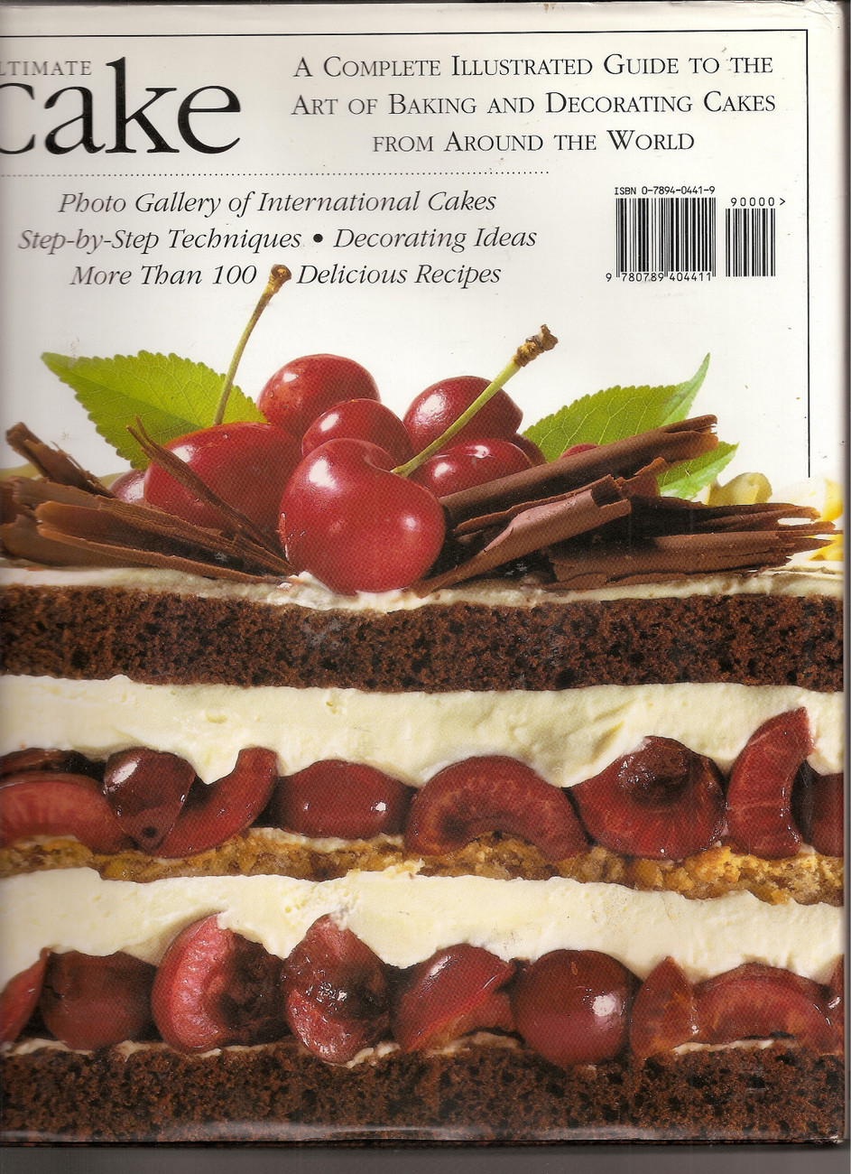 Ultimate Cake The New Illustrated Guide to Baking Luscious Cakes  Barbara Maher