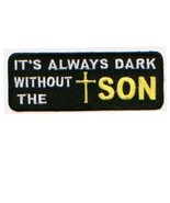 Embroidered Christian Patch It's Always Dark Without The Son Patch - $3.95