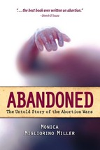 Abandoned: The Untold Story of the Abortion Wars by Monica Migliorino Miller