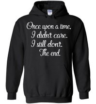 Once Upon A Time, I Didnt Care. I Still Dont. The End Blend Hoodie - $35.99+